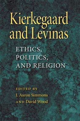 Book Kierkegaard And Levinas: Ethics, Politics, And Religion by J. Aaron Simmons