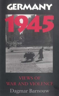 Book Germany 1945: Views Of War And Violence by Dagmar Barnouw