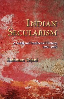 Book Indian Secularism: A Social And Intellectual History, 1890-1950 by Shabnum Tejani