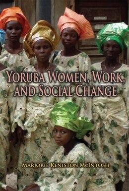 Book Yoruba Women, Work, And Social Change by Marjorie K. Mcintosh