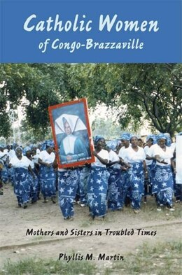 Book Catholic Women Of Congo-brazzaville: Mothers And Sisters In Troubled Times by Phyllis M. Martin