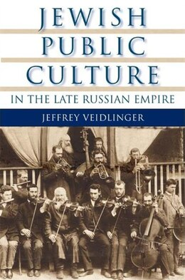 Book Jewish Public Culture In The Late Russian Empire by Jeffrey Veidlinger