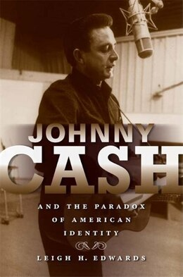 Book Johnny Cash And The Paradox Of American Identity by Leigh Edwards
