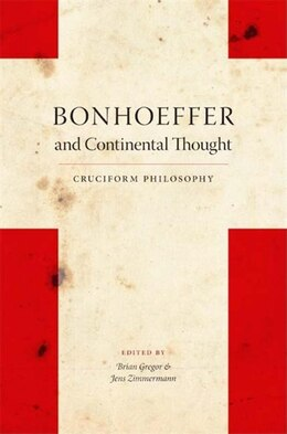 Book Bonhoeffer And Continental Thought: Cruciform Philosophy by Brian Gregor