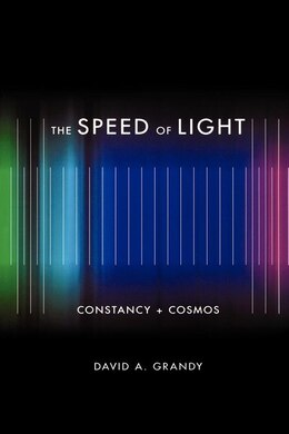 Book The Speed Of Light: Constancy And Cosmos by David A. Grandy