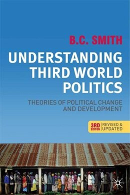 Book Understanding Third World Politics, Third Edition: Theories Of Political Change And Development by B. C. Smith