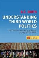 Understanding Third World Politics, Third Edition: Theories Of Political Change And Development