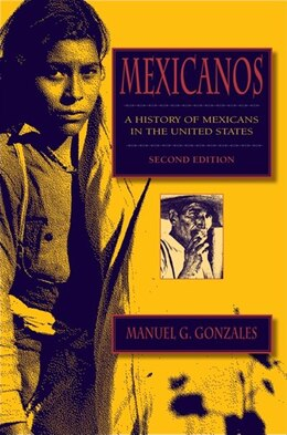 Book Mexicanos, Second Edition: A History Of Mexicans In The United States by Manuel G. Gonzales