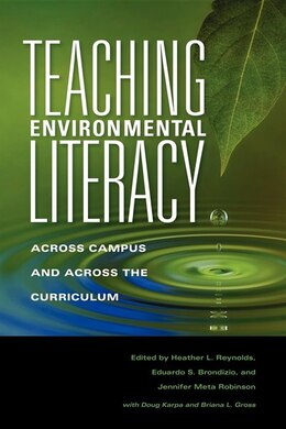 Book Teaching Environmental Literacy: Across Campus And Across The Curriculum by Heather L. Reynolds