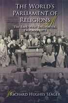 The World's Parliament Of Religions: The East/west Encounter, Chicago, 1893
