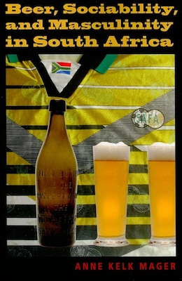 Book Beer, Sociability, And Masculinity In South Africa by Anne Kelk Mager