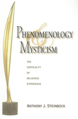 Book Phenomenology And Mysticism: The Verticality Of Religious Experience by Anthony J. Steinbock