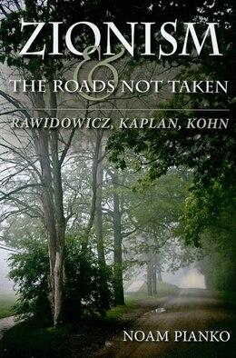 Book Zionism And The Roads Not Taken: Rawidowicz, Kaplan, Kohn by Noam Pianko