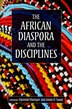 The African Diaspora And The Disciplines by Moyo Okediji