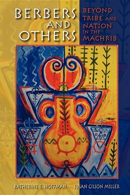 Book Berbers And Others: Beyond Tribe And Nation In The Maghrib by Katherine E. Hoffman