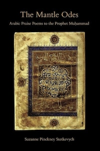 The Mantle Odes: Arabic Praise Poems To The Prophet Muhammad