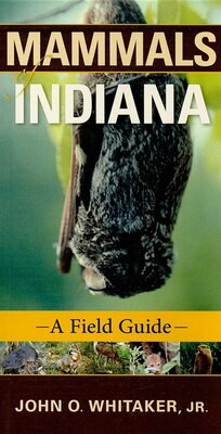 Book Mammals Of Indiana: A Field Guide by John O. Whitaker, Jr.