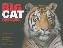 Book Real Stories Of Big Cat Rescues: Tales From The Exotic Feline Rescue Center by Melanie Bowlin