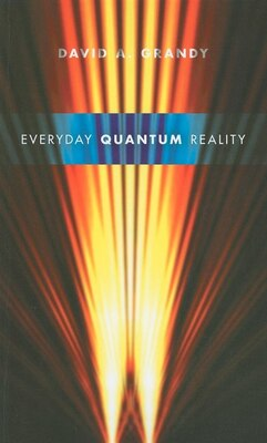 Book Everyday Quantum Reality by David A. Grandy