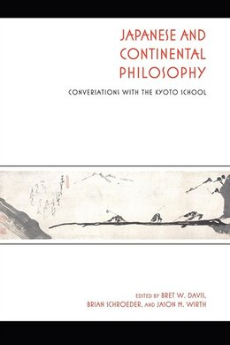 Book Japanese And Continental Philosophy: Conversations With The Kyoto School by Bret W. Davis