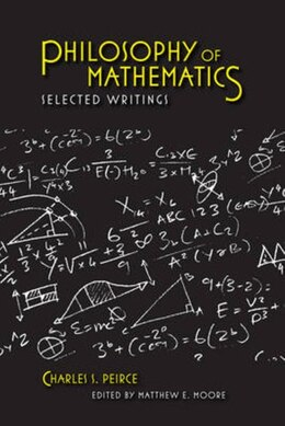 Book Philosophy Of Mathematics: Selected Writings by Charles S. Peirce