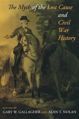 Book The Myth Of The Lost Cause And Civil War History by Gary W. Gallagher