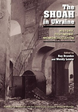 Book The Shoah In Ukraine: History, Testimony, Memorialization by Ray Brandon