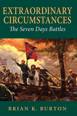 Book Extraordinary Circumstances: The Seven Days Battles by Brian K. Burton