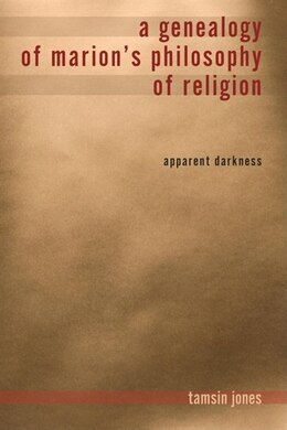 Book A Genealogy Of Marion's Philosophy Of Religion: Apparent Darkness by Tamsin Jones Farmer