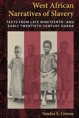 Book West African Narratives Of Slavery: Texts From Late Nineteenth- And Early Twentieth-century Ghana by Sandra E. Greene