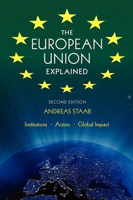 Book The European Union Explained: Institutions, Actors, Global Impact by Andreas Staab