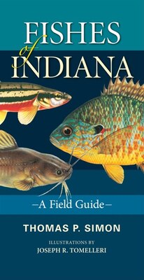 Book Fishes Of Indiana: A Field Guide by Thomas P. Simon