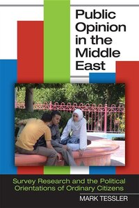 Public Opinion In The Middle East: Survey Research And The Political Orientations Of Ordinary…