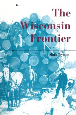 Book The Wisconsin Frontier by Mark Wyman