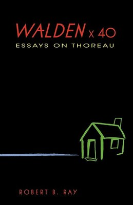 Book Walden X 40: Essays On Thoreau by Robert B. Ray
