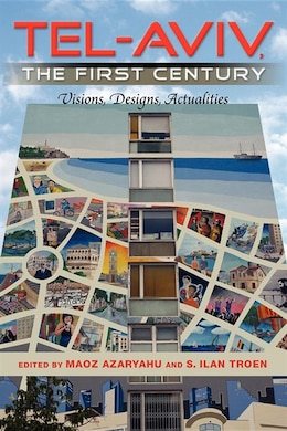 Book Tel-aviv, The First Century: Visions, Designs, Actualities by S. Ilan Troen