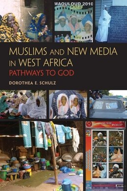 Book Muslims And New Media In West Africa: Pathways To God by Dorothea E. Schulz