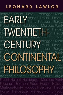 Book Early Twentieth-century Continental Philosophy by Leonard Lawlor