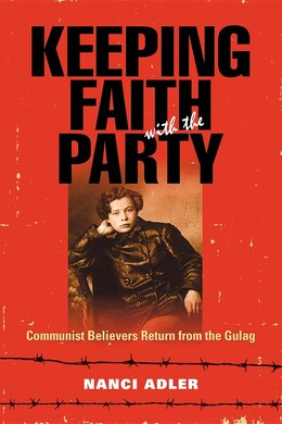 Book Keeping Faith With The Party: Communist Believers Return From The Gulag by Nanci Adler