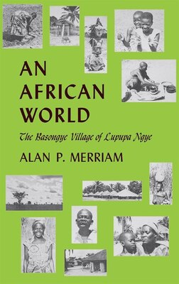 Book An African World: The Basongye Village Of Lupupa Ngye by Alan P. Merrian
