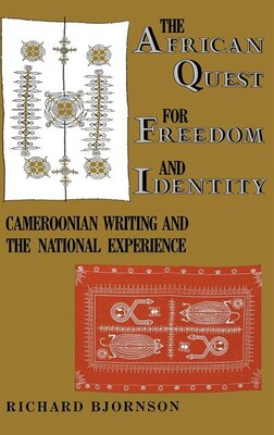 Book The African Quest for Freedom and Identity: Cameroonian Writing And The National Experience by Richard Bjornson