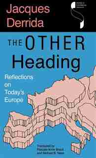 The Other Heading: Reflections On Today's Europe by Jacques Derrida