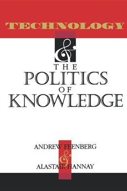 Book Technology And The Politics Of Knowledge by Andrew Feenberg