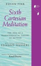 Sixth Cartesian Meditation: The Idea Of A Transcendental Theory Of Method