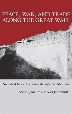 Book Peace, War, and Trade Along the Great Wall: Nomadic-chinese Interaction Through Two Millenia by Sechin Jagchid