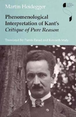 Book Phenomenological Interpretation Of Kant's Critique Of Pure Reason by Martin Heidegger