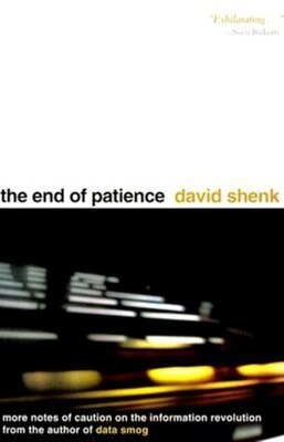 Book The End of Patience: Cautionary Notes On The Information Revolution by David Shenk