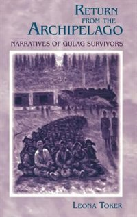 Book Return from the Archipelago: Narratives Of Gulag Survivors by Leona Toker