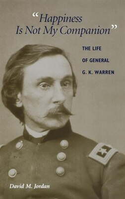 """Book """"happiness Is Not My Companion"""": The Life Of General G. K. Warren by David M. Jordan"""