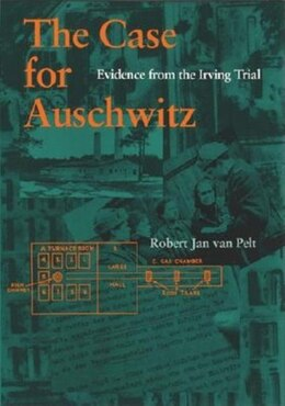 Book The Case for Auschwitz: Evidence from the Irving Trial by Robert Jan Van Pelt